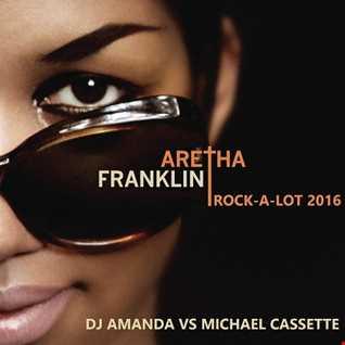 ARETHA FRANKLIN   ROCK A LOT 2016  [DJ AMANDA VS MICHAEL CASSETTE]