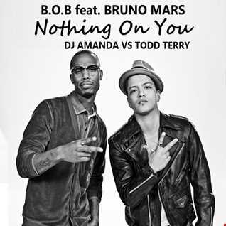 B.O.B. feat. BRUNO MARS   NOTHING ON YOU 2016 [DJ AMANDA VS TODD TERRY]