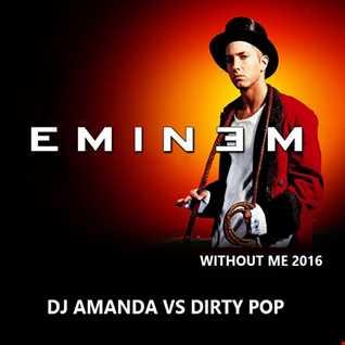EMINEM   WITHOUT ME 2016 [DJ AMANDA VS DIRTY POP]