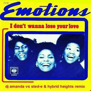 THE EMOTIONS   I DON'T WANT TO LOSE YOUR LOVE 2020 (DJ AMANDA VS STED E & HYBRID HEIGHTS REMIX)