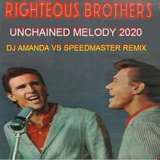 RIGHTEOUS BROTHERS   UNCHAINED MELODY 2020 (DJ AMANDA VS SPEEDMASTER REMIX)