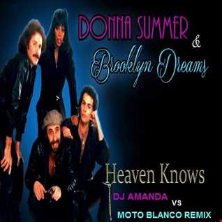 DONNA SUMMER & BROOKLYN DREAMS   HEAVEN KNOWS 2020 (DJ AMANDA VS MOTO BLANCO REMIX)