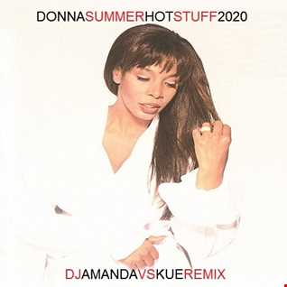 DONNA SUMMER   HOT STUFF 2020 (DJ AMANDA VS KUE REMIX)