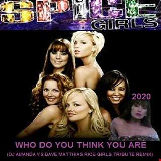 SPICE GIRLS   WHO DO YOU THINK YOU ARE 2020 (DJ AMANDA VS DAVE MATTHIAS TRIBUTE TO THE RICE GIRLS REMIX)