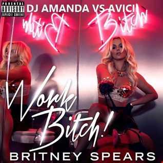 BRITNEY SPEARS   WORK BITCH  2016 [DJ AMANDA VS AVICII]