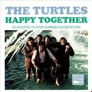 THE TURTLES   HAPPY TOGETHER [DJ AMANDA VS JUMP SMOKERS MASHUPS MIX]