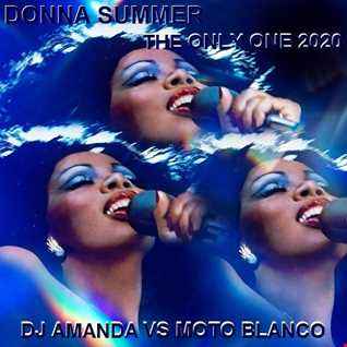 DONNA SUMMER THE ONLY ONE 2020 (DJ AMANDA VS MOTO BLANCO)