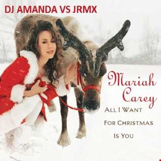 MARIAH CAREY - ALL I WANT FOR CHRISTMAS IS YOU 2016 [DJ AMANDA VS JRMX]