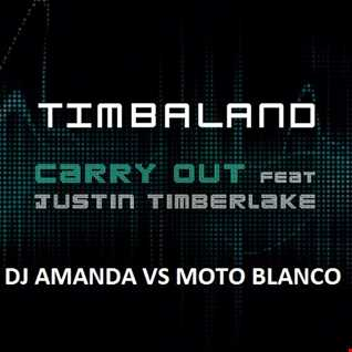 TIMBALAND feat. JUSTIN TIMBERLAKE  CARRY OUT 2016 [DJ AMANDA VS MOTO BLANCO]