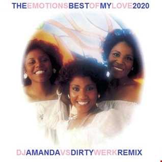 THE EMOTIONS   BEST OF MY LOVE 2020 (DJ AMANDA VS DIRTY WERK REMIX)