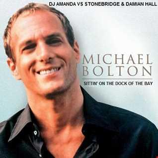 MICHAEL BOLTON   SITTIN' ON THE DOCK OF THE BAY [DJ AMANDA VS STONEBRIDGE & DAMIAN HALL]
