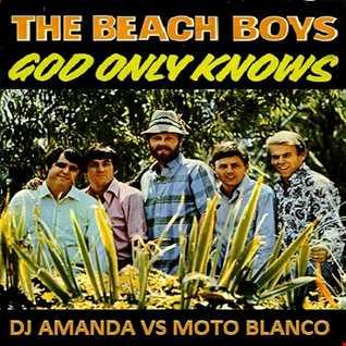 BEACH BOYS   GOD ONLY KNOWS 2016 [DJ AMANDA VS MOTO BLANCO]