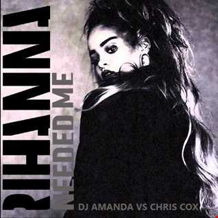 RIHANNA - NEEDED ME [DJ AMANDA VS CHRIS COX]