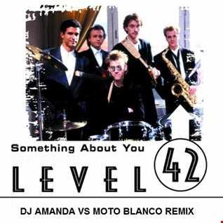 LEVEL 42   SOMETHING ABOUT YOU 2020 (DJ AMANDA VS MOTO BLANCO REMIX)