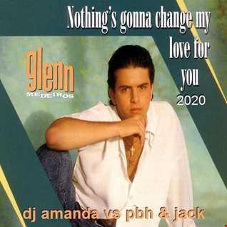 GLENN MEDEIROS   NOTHING'S GONNA CHANGE MY LOVE FOR YOU (DJ AMANDA VS PBH & JACK)