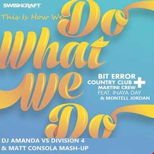 BIT ERROR & COUNTRY CLUB MARTINI CREW feat. INAYA DAY & MONTELL JORDAN   THIS IS HOW WE DO WHAT WE DO [DJ AMANDA VS DIVISION 4 & MATT CONSOLA MASH UP]