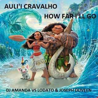 AULI'I CRAVALHO   HOW FAR I'LL GO [DJ AMANDA VS LODATO & JOSEPH DUVEEN]