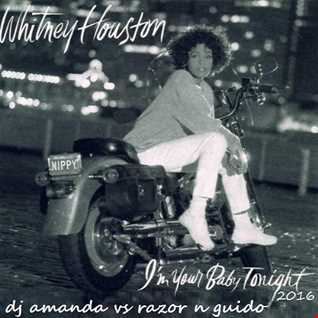 WHITNEY HOUSTON   I'M YOUR BABY TONIGHT 2016 [DJ AMANDA VS RAZOR N GUIDO]