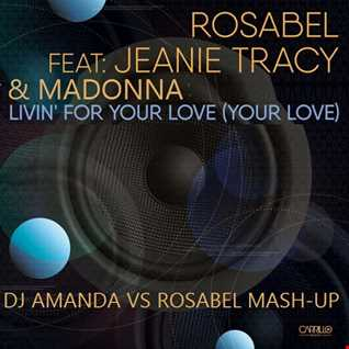 ROSABEL feat. JEANIE TRACY & MADONNA   LIVIN FOR YOUR LOVE [DJ AMANDA VS ROSABEL MASH-UP]