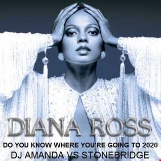 DIANA ROSS   DO YOU KNOW WHERE YOU'RE GOING TO 2020 (DJ AMANDA VS STONEBRIDGE)