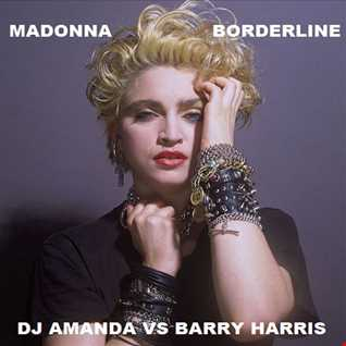 MADONNA   BORDERLINE [DJ AMANDA VS BARRY HARRIS]