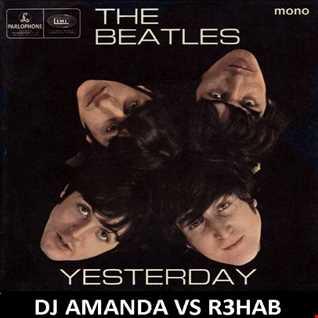 THE BEATLES   YESTERDAY 2015 [DJ AMANDA VS R3HAB] [REPOSTED]