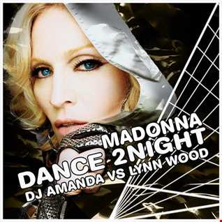 MADONNA feat. JUSTIN TIMBERLAKE   DANCE 2NIGHT [DJ AMANDA VS LYNN WOOD]