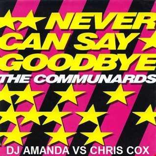 THE COMMUNARDS   NEVER SAY GOODBYE [DJ AMANDA VS CHRIS COX]