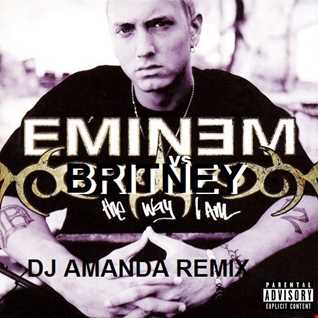 Britney Spears vs Eminem   The Way I Am, (DJ Amanda Remix)