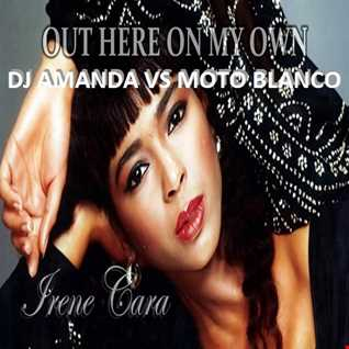IRENE CARA   OUT HERE ON MY OWN [DJ AMANDA VS MOTO BLANCO]