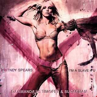 BRITNEY SPEARS   I'M A SLAVE 4 U [DJ AMANDA VS TIMOFEY & SUGARMAN]