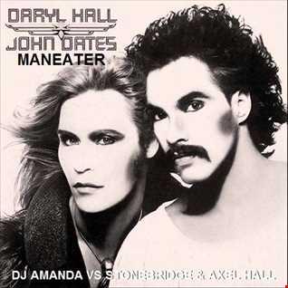 DARYL HALL & JOHN OATES   MANEATER [DJ AMANDA VS STONEBRIDGE & AXEL HALL]
