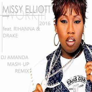MISSY ELLIOT feat. RIHANNA & DRAKE   WORK IT 2016 [DJ AMANDA MASH UP REMIX]