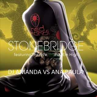 STONEBRIDGE feat. THERESE   PUT EM HIGH 2016 [DJ AMANDA VS ANA PAULA]