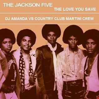 JACKSON 5   THE LOVE YOU SAVE [DJ AMANDA VS COUNTRY CLUB MARTINI CREW]