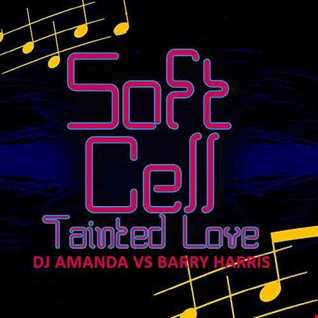 SOFT CELL   TAINTED LOVE [DJ AMANDA VS BARRY HARRIS]