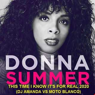 DONNA SUMMER   THIS TIME I KNOW IT'S FOR REAL 2020 (DJ AMANDA VS MOTO BLANCO)