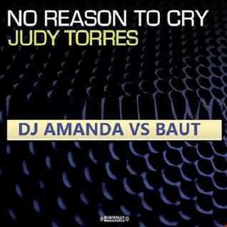 JUDY TORRES   NO REASON TO CRY 2016 [DJ AMANDA VS BAUT]