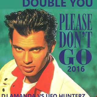 DOUBLE YOU   PLEASE DON'T GO 2016 [DJ AMANDA VS UFO HUNTERZ]