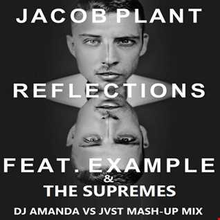 JACOB PLANT feat. THE SUPREMES   REFLECTIONS [DJ AMANDA VS JVST MASH UP MIX]