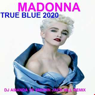 MADONNA   TRUE BLUE 2020 (DJ AMANDA VS SMOKIN JACK HILL REMIX)