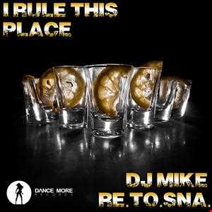 Dj Mike Re.To.Sna. - I Rule This Place [Dance More Records]