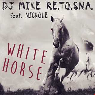 DJ Mike Re.To.Sna. feat. Nickole - White Horse (Radio Edit) [516 Music]