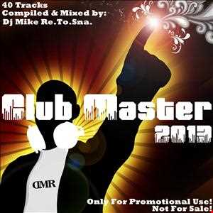 Dj Mike Re.To.Sna. - Club Master 2013 [40 Mixed Tracks]