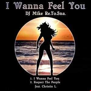 DJ Mike Re.To.Sna. - I Wanna Feel You ft. Christin L. (Radio Edit)