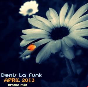 Denis La Funk April 2013 Mix
