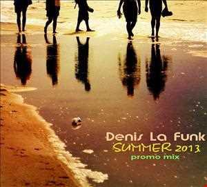 Denis La Funk   Summer 2013 Mix