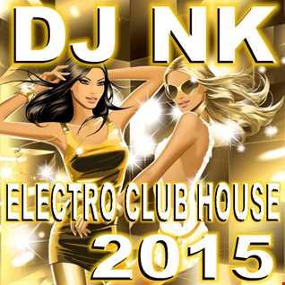 DJ NK - Electro Club House 2015
