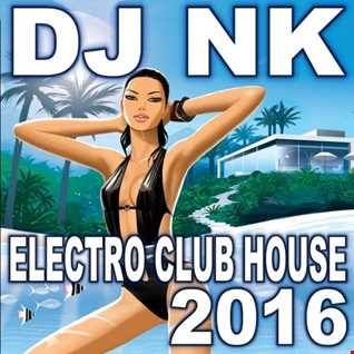 DJ NK - Electro Club House 2016