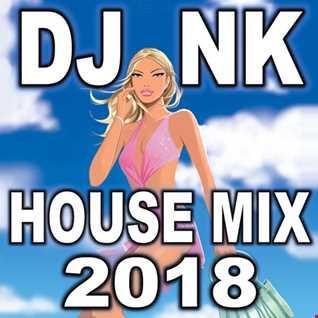 DJ NK -  House Mix 2018